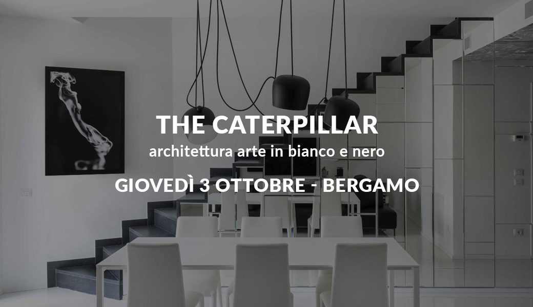 The Caterpilar - Vernissage Bergamo
